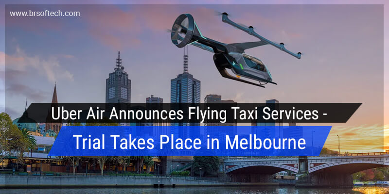 Uber Air Announces Flying Taxi Services – Trial Takes Place in Melbourne