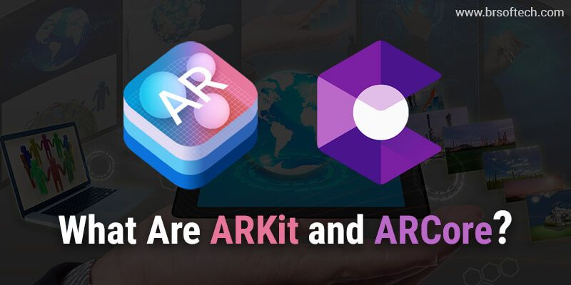 What Are ARKit and ARCore?
