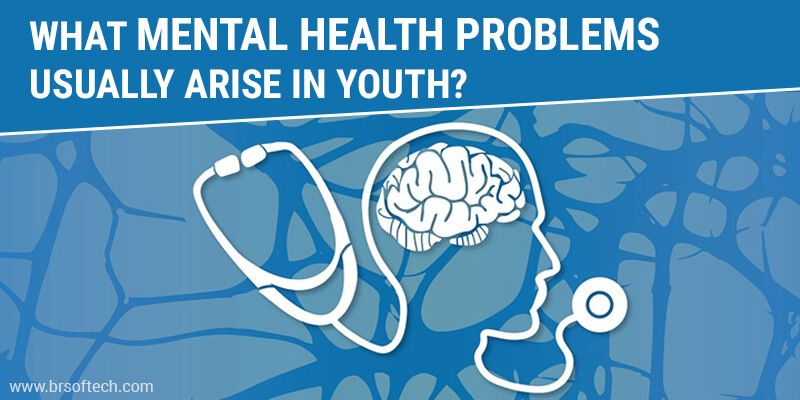 What mental health problems usually arise in youth?