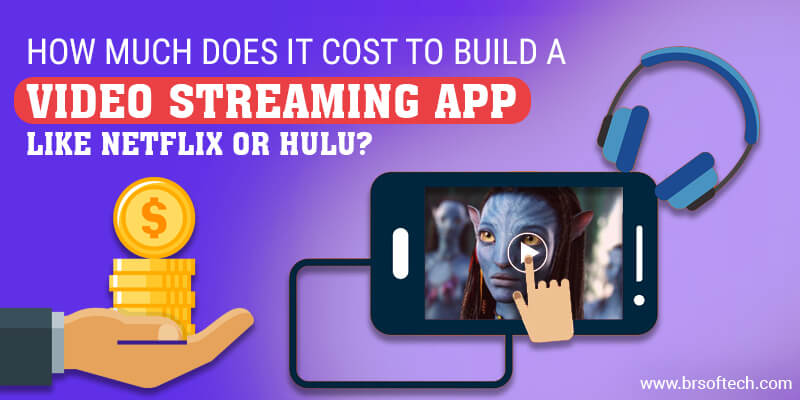 How Much Does It Cost To Build a Video Streaming App Like Netflix or Hulu?