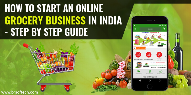 How to Start an Online Grocery Business In India – Step By Step Guide
