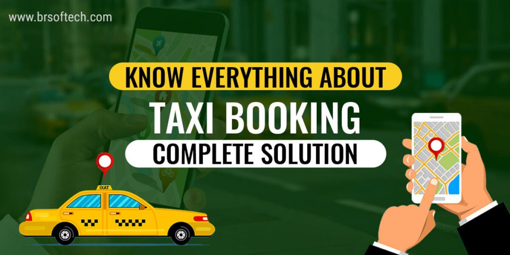Know Everything About Taxi Booking Complete Solution