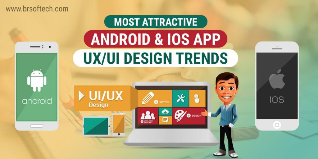 Most Attractive Android & IOS App UX/UI Design Trends