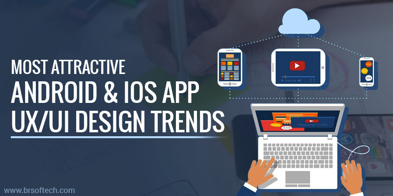 Most Attractive Android & IOS App UX/UI Design Trends in 2019