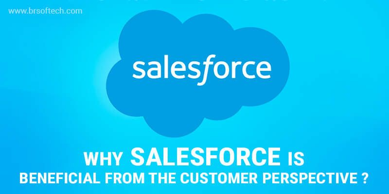 Why Salesforce is Beneficial from the Customer Perspective?