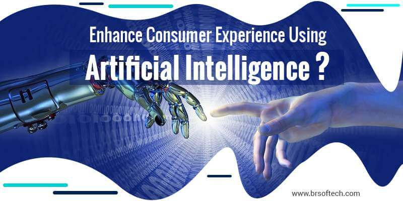 How to Enhance Consumer Experience Using Artificial Intelligence