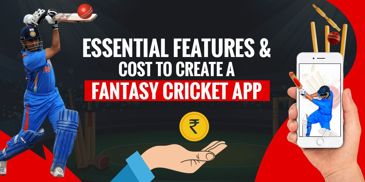 Essential Features & Cost to Create a Fantasy Cricket App