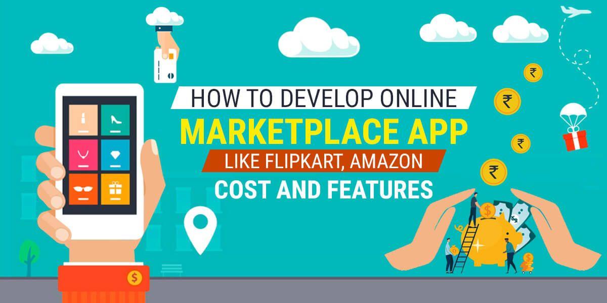 How To Develop Online Marketplace App Like Flipkart, Amazon