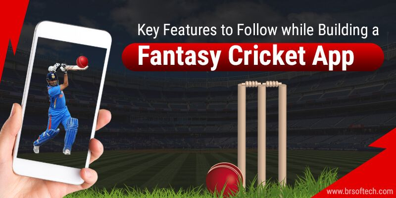 Key Features to Follow while Building a Fantasy Cricket App