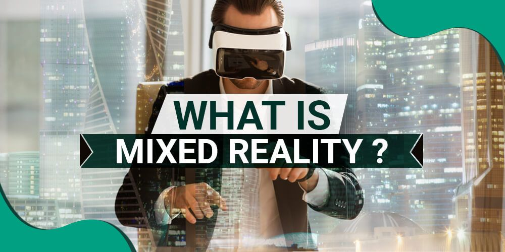 11 Reasons Why Mixed Reality Technology Will Grow in 2019