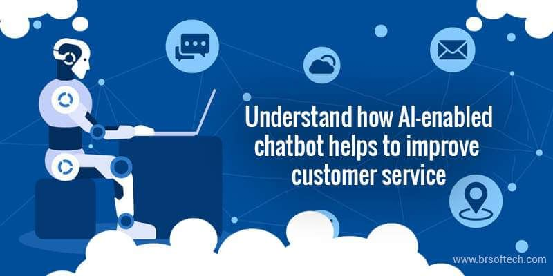 understand how AI-enabled chatbot helps to improve customer service.