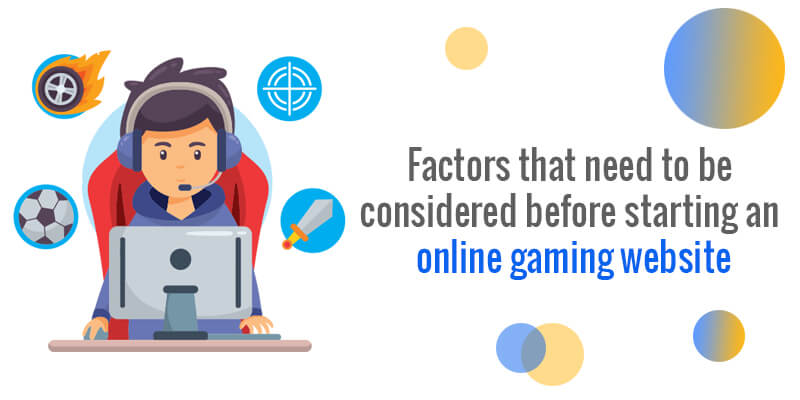 Factors that need to be considered before starting an online gaming website