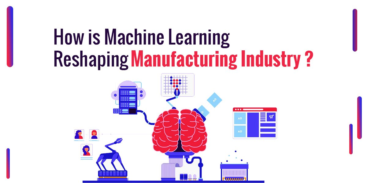 How is Machine Learning Reshaping Manufacturing Industry