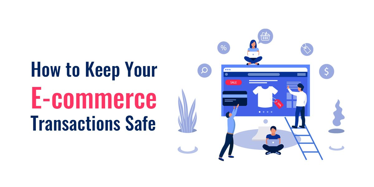 How to Keep E-commerce Transactions Safe