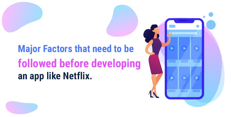 Major Factors that need to be followed before developing an app like Netflix.​