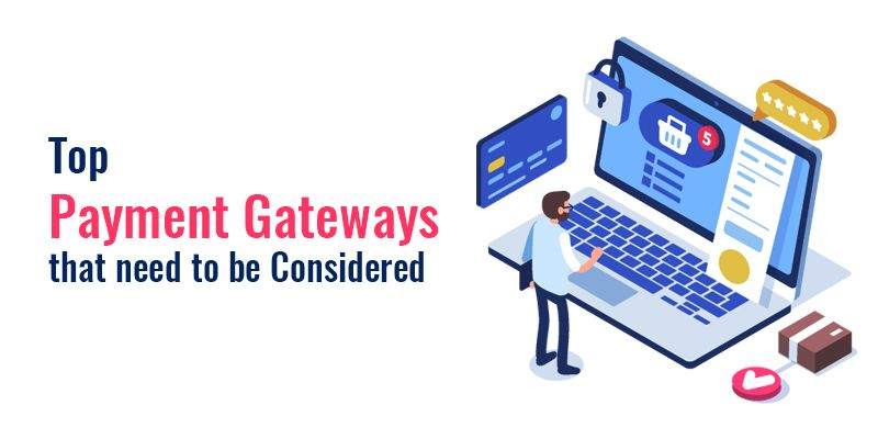 Top Payment Gateways that need to be Considered