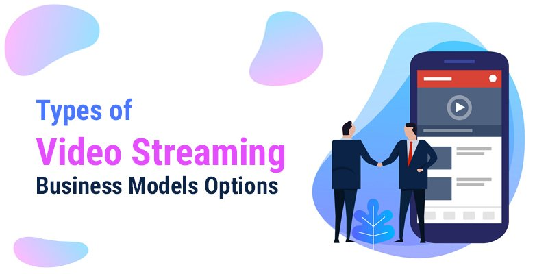 Types of Video Streaming Business Models Options​