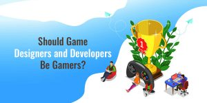 Should Game Designers and Developers Be Gamers?