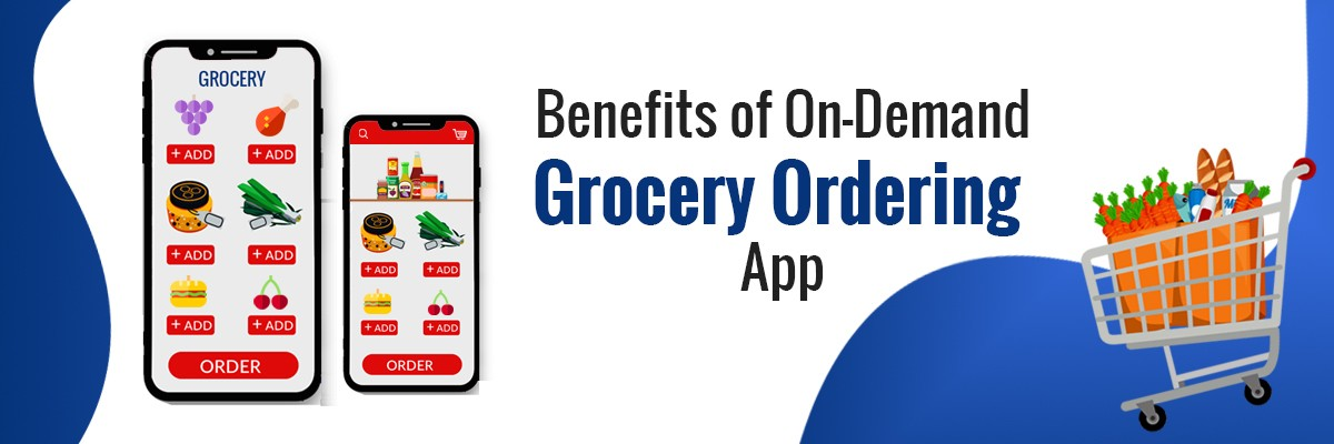 Benefits of On-Demand Grocery Ordering App