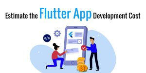 Estimate the Flutter App Development Cost