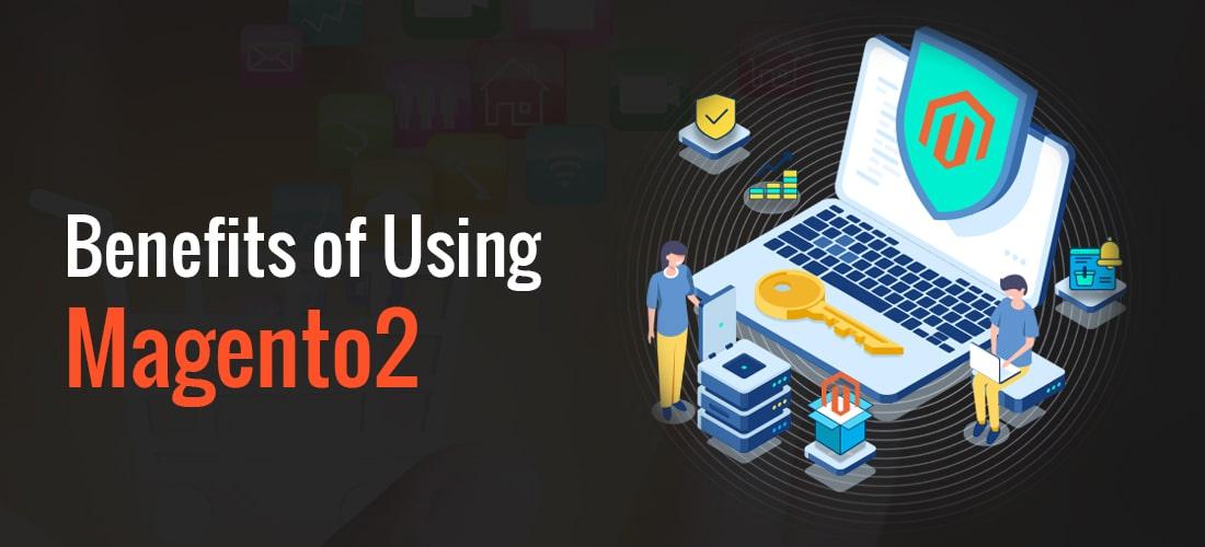 Benefits of Using Magento2